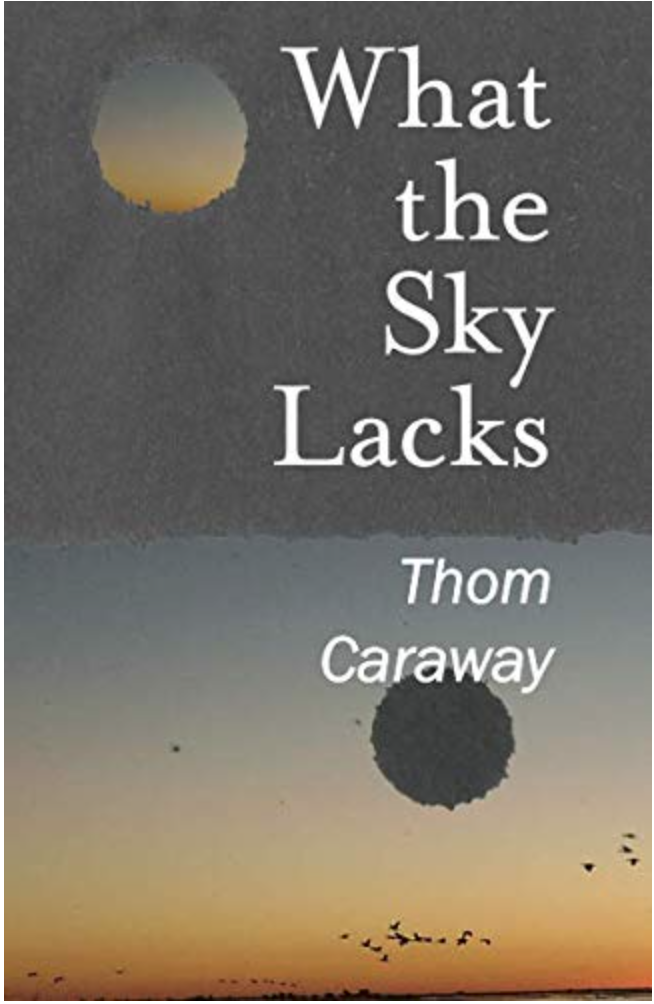What the Sky Lacks -- poems by Thom Caraway